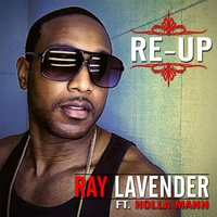 Re-Up (feat. Holla Mann) — Ray Lavender