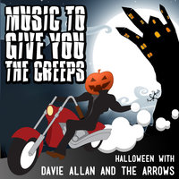Music to Give You the Creeps: Halloween With Davie Allan & the Arrows — Davie Allan & the Arrows