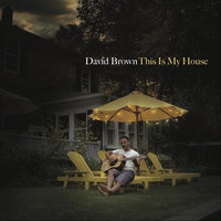 This Is My House — David Brown