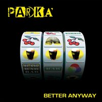Better Anyway — Parka