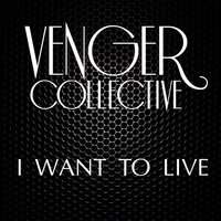 I Want To Live — Venger Collective