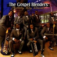 Yesterday, Today, Tomorrow — The Gospel Blenders