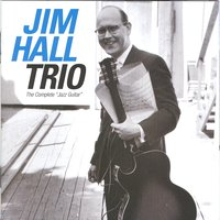 The Complete 'Jazz Guitar' — Jim Hall Trio