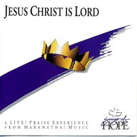 Jesus Christ Is Lord — Songs Of Hope