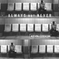 Always but Never — Kevin Cossom