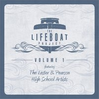 The Lifeboat Project, Vol. 1 — Lester B Pearson High School Artists