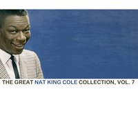 "The Great Nat King Cole Collection, Vol. 7 — Nat ""King"" Cole"