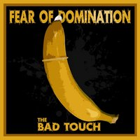 The Bad Touch — Fear Of Domination