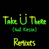 Take Ü There — Jack Ü, Skrillex & Diplo