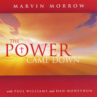 The Power Came Down (feat. Dan Moneyhun & Paul Williams) — Marvin Morrow