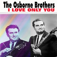 I Love Only You — The Osborne Brothers