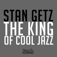 Stan Getz - The King of Cool Jazz — Stan Getz
