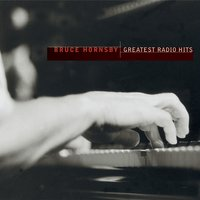 Greatest Radio Hits — Bruce Hornsby, Bruce Hornsby And The Range