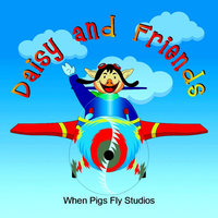 Daisy and Friends — When Pigs Fly Studios