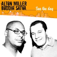See the Day — Alton Miller, Boddhi Satva