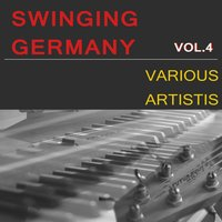 Swinging Germany, Vol. 4 — Orchester James Kok, Tanzorchester Max Rumpf, Tanzorchester Heinz Wehner, Adalbert Lutter & Sein Orchester, Julian Fuhs & sein Jazzorchester