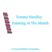 Foaming At The Mouth — Tommy Handley