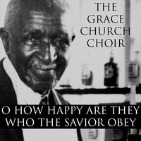 O How Happy Are They Who the Savior Obey — Grace Church Choir