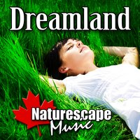 Dreamland (Nature Sound with Music) — Naturescape Music