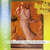 Our God Reigns — Jubilate Deo Chorale & Orchestra, Inc