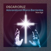 Adorando Con Marco Barrientos New Age — Oscar Cruz