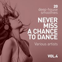 Never Miss A Chance To Dance (20 Deep-House Smoothies), Vol. 4 — сборник