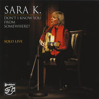 Don't I Know You From Somewhere/solo Live — Sara K.