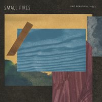 One Beautiful Mess — Small Fires