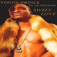 Young Prince Sweet Love (feat. Yb Williams) — Young Prince