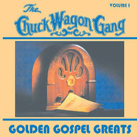 Golden Gospel Greats - Vol. 1 — CHUCK WAGON GANG