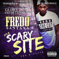It's a Scary Site (Hosted by Trapaholics & DJ Victoriouz) — Fredo Santana