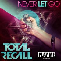 Never Let Go — Total Recall