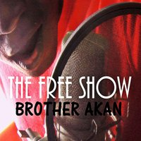 The Free Show — Brother Akan