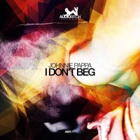 I Don't Beg — Johnnie Pappa