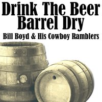Drink The Beer Barrel Dry — Bill Boyd And His Cowboy Ramblers