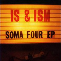 SOMA/FOUR — IS and ISM