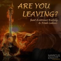 Are You Leaving? — Marcus Knight, Antonio Rullez, Fred leduc