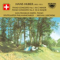 Huber: Piano Concerto No. 1 in C Minor - Piano Concerto No. 3 in D Major — Stuttgarter Philharmoniker, Michail Jurowski, Hans Huber, Dan Franklin Smith