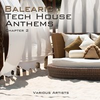 Balearic Tech House Anthems, Chapt. 2 — сборник