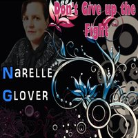 Don't Give Up the Fight — Narelle Glover