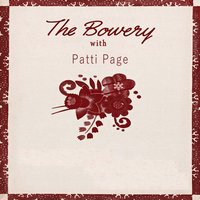 The Bowery With — Patti Page