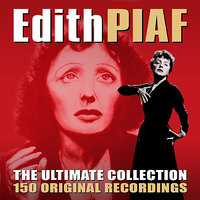 The Ultimate Collection - 150 Original Recordings — Edith Piaf