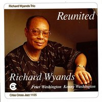 Reunited — Peter Washington, Kenny Washington, Richard Wyands Trio