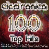 Electronica 100 Top Hits - Best Electronic Dance, Dubstep, Techno, Progressive, Ambient, Acid House, Hard Dance, Trance Anthems — сборник
