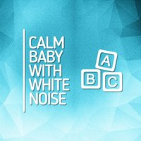 Calm Baby with White Noise — White Noise For Baby Sleep