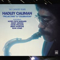 "The Catalyst Years. Hadley Caliman. ""Projecting"" & ""Celebration"" — Elvin Jones, David Williams, Hadley Caliman, Kenny Jenkins, Hotep Cecil Barnard, Brent Rampone"