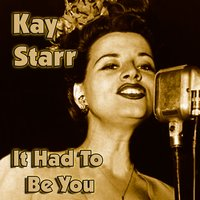 It Had To Be You — Kay Starr