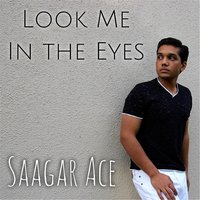 Look Me In the Eyes — Saagar Ace