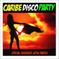 Caribe Disco Party: Special Sequence Latin Tracks — сборник
