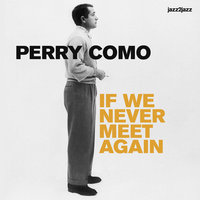 If We Never Meet Again — Perry Como
